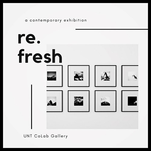 Re.Fresh, a contemporary exhibition at CoLab, formerly UNT on the Square