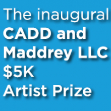 CADD and Maddrey LLC Artist Prize is $5000 to support Black artists