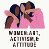 Women: Art, Activism and Attitude